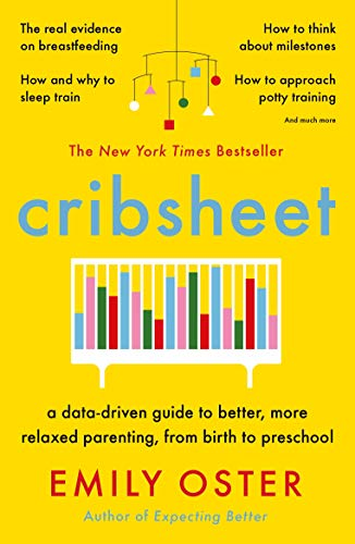 9781788164498: Cribsheet: A Data-Driven Guide to Better, More Relaxed Parenting, from Birth to Preschool