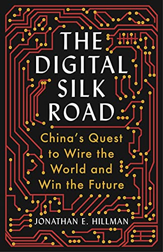Jonathan E. Hillman, The Digital Silk Road
