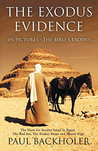 The Exodus Evidence in Pictures, the Bible's: Backholer, Paul
