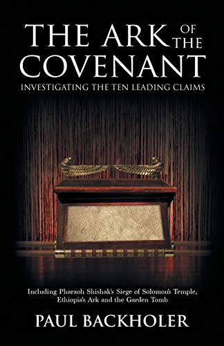 The Ark of the Covenant, Investigating the: Backholer, Paul