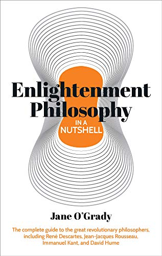 9781788283724: Knowledge in a Nutshell: Enlightenment Philosophy: The complete guide to the great revolutionary philosophers, including René Descartes, Jean-Jacques Rousseau, Immanuel Kant, and David Hume
