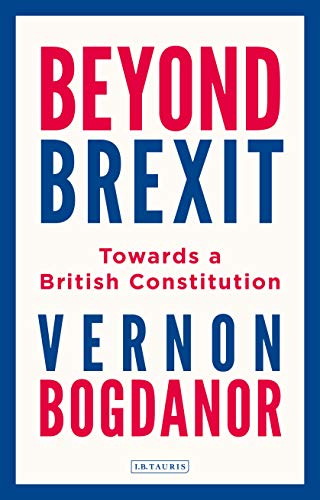 9781788316798: Beyond Brexit: Towards a British Constitution