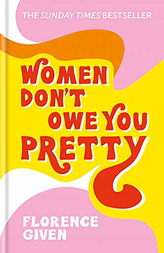 9781788402118: Women Don't Owe You Pretty: The debut book from Florence Given