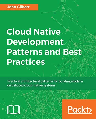 9781788473927: Cloud Native Development Patterns and Best Practices: Practical architectural patterns for building modern, distributed cloud-native systems