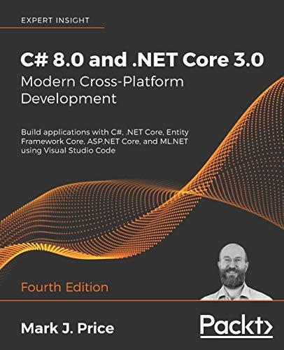 9781788478120: C# 8.0 and .NET Core 3.0 – Modern Cross-Platform Development: Build applications with C#, .NET Core, Entity Framework Core, ASP.NET Core, and ML.NET using Visual Studio Code, 4th Edition