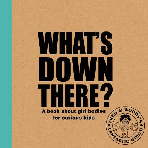 9781788561334: What's Down There? A book about girl bodies for curious kids (Fred & Woody's Fantastic World)