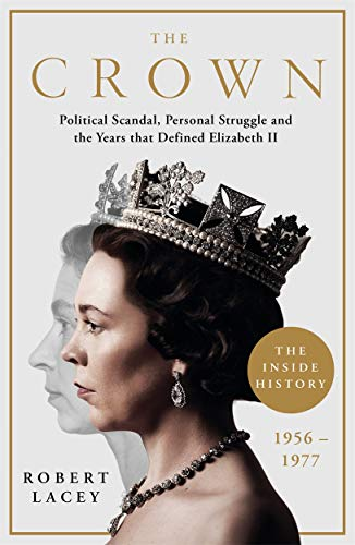 9781788701822: The Crown: The Official History Behind the Hit NETFLIX Series: Political Scandal, Personal Struggle and the Years that Defined Elizabeth II, 1956-1977
