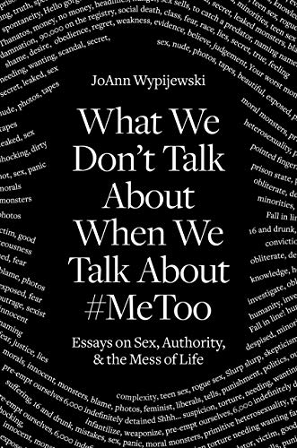 9781788738057: What We Don't Talk About When We Talk About #MeToo: Essays on Sex, Authority and the Mess of Life