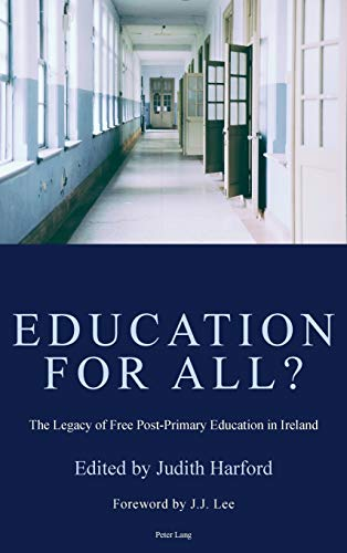 Education for All?: The Legacy of Free Post-Primary Education in Ireland: Peter Lang Ltd, ...