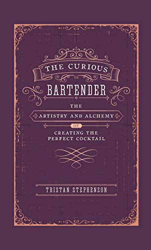 9781788791540: The Curious Bartender: The Artistry & Alchemy of Creating the Perfect Cocktail