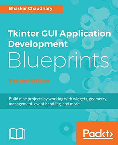 Tkinter GUI Application Development Blueprints -: Bhaskar Chaudhary