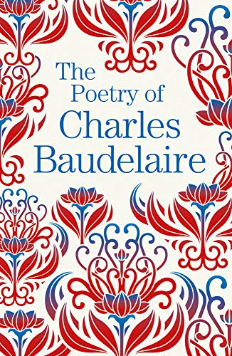 The Poetry of Charles Baudelaire: Charles Baudelaire