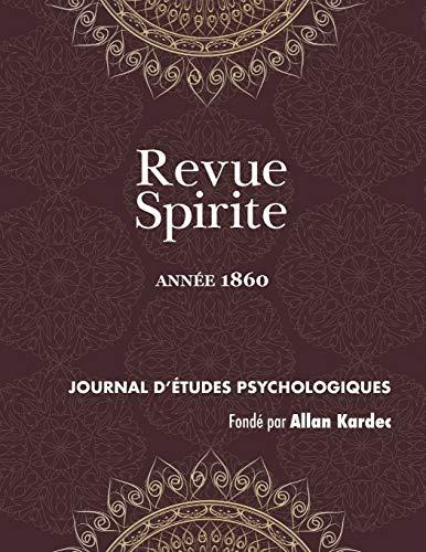 9781788941532: Revue Spirite (Anne 1860): le magntisme devant l'acadmie, les pierres de Java, les Esprits globules, histoire d'un damn, un mdium gurisseur, ... de l'Esprit familier du seigneur de Coras
