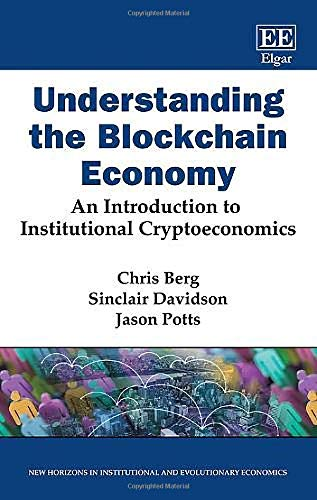 9781788974998: Understanding the Blockchain Economy: An Introduction to Institutional Cryptoeconomics (New Horizons in Institutional and Evolutionary Economics series)