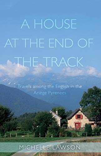 9781789016901: A House at the End of the Track: Travels among the English in the Ariege Pyrenees