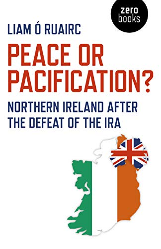 9781789041279: Peace or Pacification?: Northern Ireland After the Defeat of the IRA