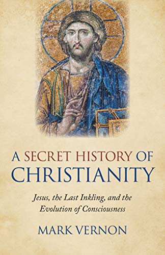 9781789041941: Secret History of Christianity, A – Jesus, the Last Inkling, and the Evolution of Consciousness