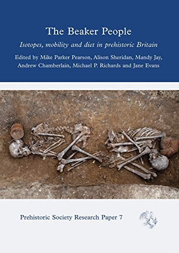 9781789250640: The Beaker People: Isotopes, Mobility and Diet in Prehistoric Britain: 7 (Prehistoric Society Research Papers)
