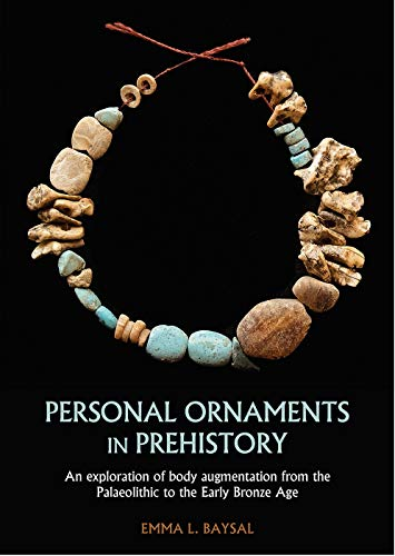 9781789252866: Personal Ornaments in Prehistory: Beads, Bracelets and other Adornments from the Palaeolithic to the Early Bronze Age: An Exploration of Body Augmentation from the Palaeolithic to the Early Bronze Age