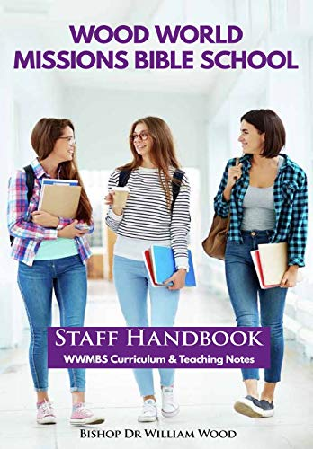 9781789264807: Wood World Missions Bible School: Staff Handbook - WWMBS Curriculum and Teachings Notes