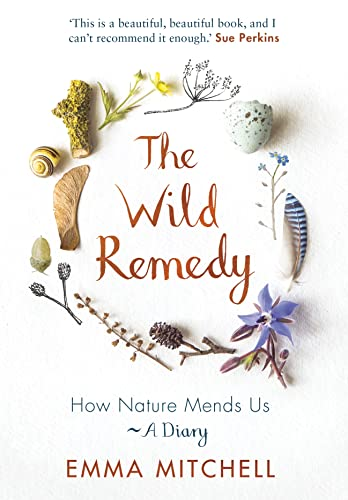 9781789290424: The Wild Remedy: How Nature Mends Us - A Diary