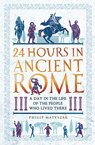 Download 24 Hours in Ancient Rome: A Day in the Life of the People Who Lived There