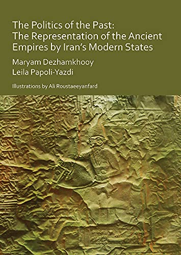 9781789690934: The Politics of the Past: The Representation of the Ancient Empires by Iran's Modern States