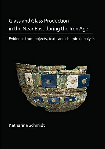 9781789691542: Glass and Glass Production in the Near East during the Iron Age: Evidence from objects, texts and chemical analysis