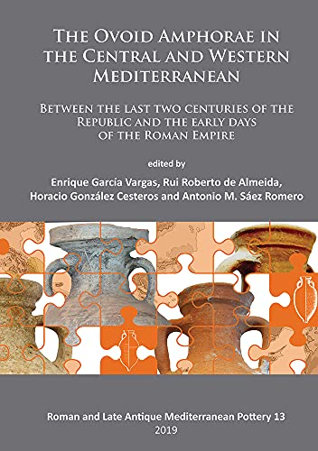 9781789692969: The Ovoid Amphorae in the Central and Western Mediterranean: Between the last two centuries of the Republic and the early days of the Roman Empire (Roman and Late Antique Mediterranean Pottery)