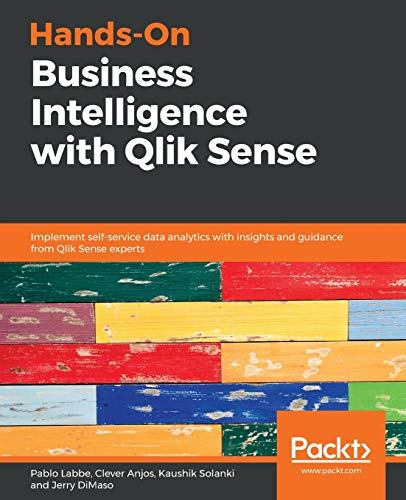 9781789800944: Hands-On Business Intelligence with Qlik Sense: Implement self-service data analytics with insights and guidance from Qlik Sense experts
