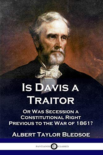 Is Davis a Traitor: .or Was the: Albert Taylor Bledsoe