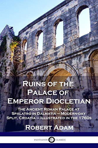 Ruins of the Palace of Emperor Diocletian: Robert Adam