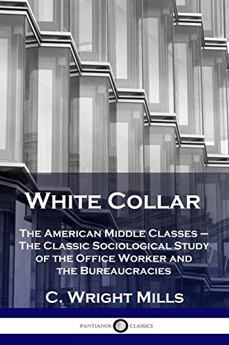 Download White Collar: The American Middle Classes - The Classic Sociological Study of the Office Worker and the Bureaucracies