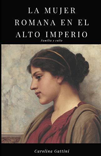 La Mujer Romana En El Alto Imperio.: Gattini, Carolina