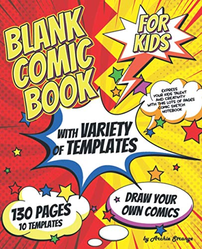 9781790131167: Blank Comic Book for Kids with Variety of Templates: Draw Your Own Comics - Express Your Kids Talent and Creativity with This Lots of Pages Comic Sketch Notebook (7.5x9.25, 130 Pages, 10 Templates)