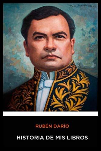 Ruben Dario - Historia de mis Libros: Rubén Darío