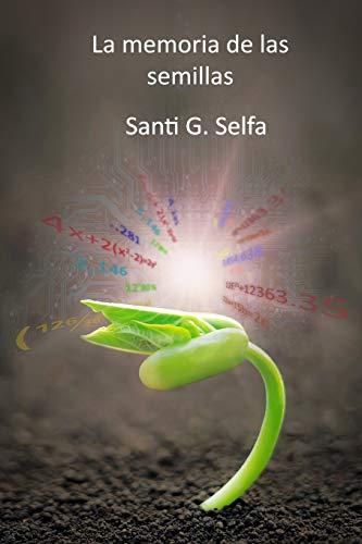 La Memoria de Las Semillas (Paperback): Santi G Selfa