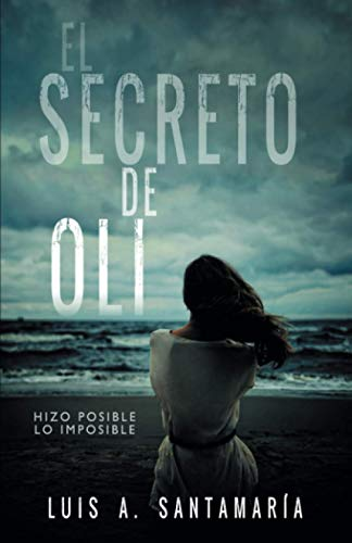 9781791313913: EL SECRETO DE OLI: El misterio de un niño que cambió el destino de su familia | NOVELA DE INTRIGA: 1 (Trilogía Oli)