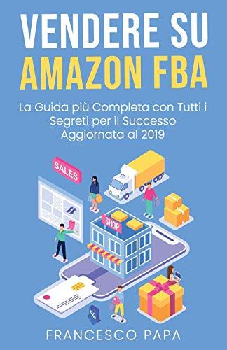 9781791777647: Vendere su Amazon FBA: La Guida Più Completa con Tutti i Segreti per il Successo | Aggiornata al 2019
