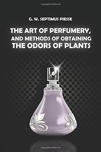 9781791942786: The Art Of Perfumery, And Methods Of Obtaining The Odors Of Plants (Perfumery Book)