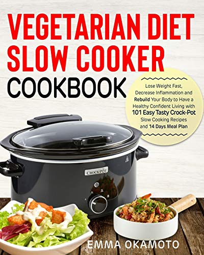9781792758157: Vegetarian Diet Slow Cooker Cookbook: Lose Weight Fast, Decrease Inflammation and Rebuild Your Body to Have a Healthy Confident Living with 101 Easy Tasty Crock-Pot Slow Cooking Recipes