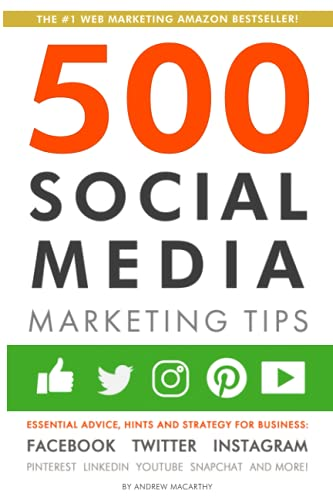 9781792796036: 500 Social Media Marketing Tips: Essential Advice, Hints and Strategy for Business: Facebook, Twitter, Instagram, Pinterest, LinkedIn, YouTube, Snapchat, and More!