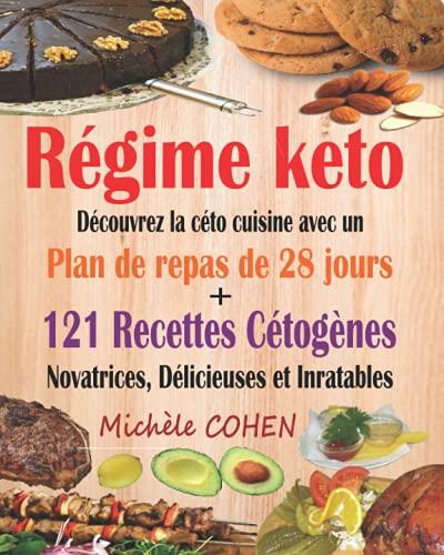 9781793018748: Régime keto: Découvrez la céto cuisine avec un plan de repas de 28 jours + 121 recettes cétogènes novatrices, délicieuses et inratables pour régime cétogène et régime Low-Carb. Recettes keto faciles