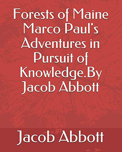 9781793339997: Forests of Maine Marco Paul's Adventures in Pursuit of Knowledge.By Jacob Abbott