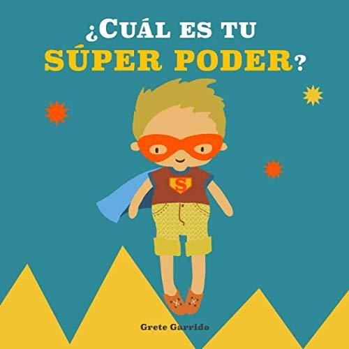 9781793470621: ¿Cuál es tu Súper Poder?: Potencia la autoestima de los niños y la seguridad en sí mismos, dando valor a sus fortalezas: expresar sentimientos, valentía, generosidad, cuidar el planeta, creatividad...