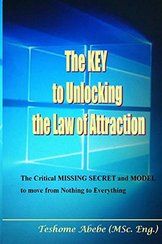 9781793926876: The KEY to Unlocking the Law of Attraction: The Critical MISSING SECRET and MODEL to move from Nothing to Everything: 1