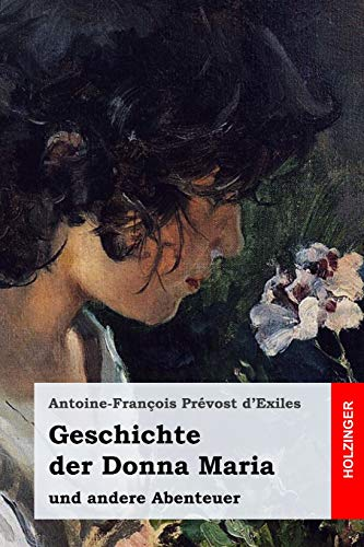 Geschichte Der Donna Maria Und Andere Abenteuer: Antoine-Francois Prevost d'Exiles