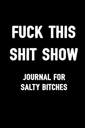 9781794111790: Fuck This Shit Show Journal For Salty Bitches: Sarcasm Notebook, Blank Lined Composition Book, Funny Diary, Sarcastic Humor Journal, Ruled Unique Gag ... Women, Wife, Friend, Work, School, College