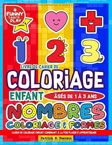 9781794134966: Livre De Cahier de Coloriage Enfant Âgés De 1 À 3 Ans: Nombres , Coloriage & Formes - Cahier de Coloriage Enfant Combinant À La Fois Plaisir & Apprentissage