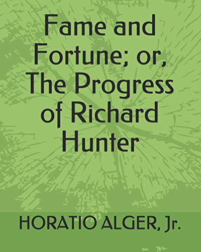 Fame and Fortune; or, The Progress of: Horatio Alger